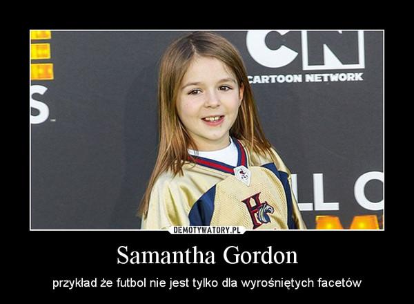 Samantha Gordon – przykład że futbol nie jest tylko dla wyrośniętych facetów