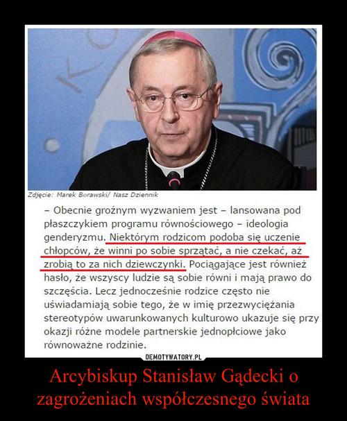 Arcybiskup Stanisław Gądecki o zagrożeniach współczesnego świata