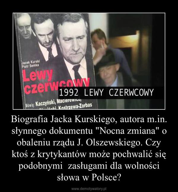 """Biografia Jacka Kurskiego, autora m.in. słynnego dokumentu """"Nocna zmiana"""" o obaleniu rządu J. Olszewskiego. Czy ktoś z krytykantów może pochwalić się podobnymi  zasługami dla wolności słowa w Polsce? –"""