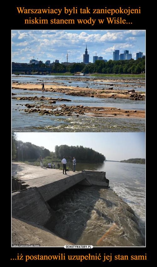 Warszawiacy byli tak zaniepokojeni niskim stanem wody w Wiśle... ...iż postanowili uzupełnić jej stan sami