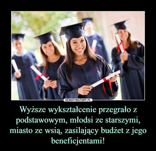 Wyższe wykształcenie przegrało z podstawowym, młodsi ze starszymi, miasto ze wsią, zasilający budżet z jego beneficjentami!