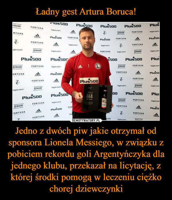 Ładny gest Artura Boruca! Jedno z dwóch piw jakie otrzymał od sponsora Lionela Messiego, w związku z pobiciem rekordu goli Argentyńczyka dla jednego klubu, przekazał na licytację, z której środki pomogą w leczeniu ciężko chorej dziewczynki