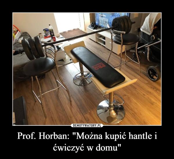 """Prof. Horban: """"Można kupić hantle i ćwiczyć w domu"""""""