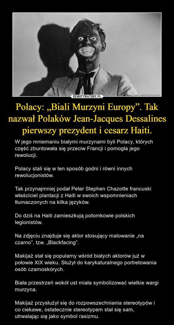 """Polacy: """"Biali Murzyni Europy"""". Tak nazwał Polaków Jean-Jacques Dessalines pierwszy prezydent i cesarz Haiti."""