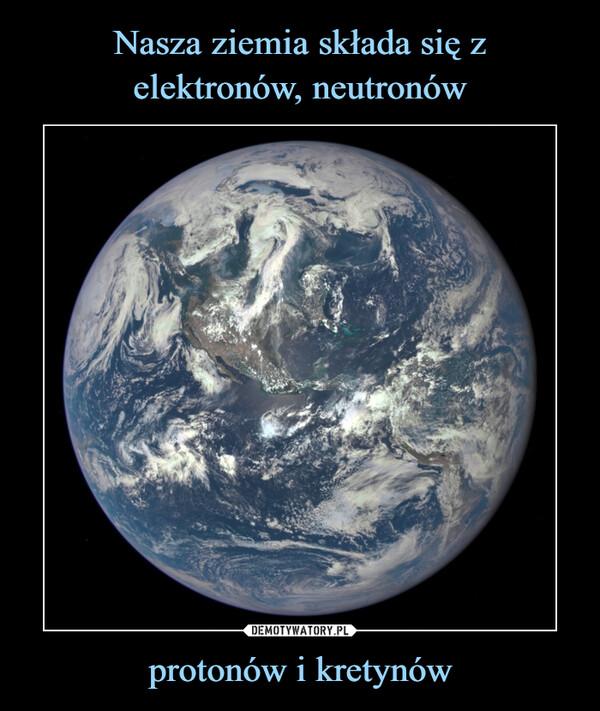 protonów i kretynów –