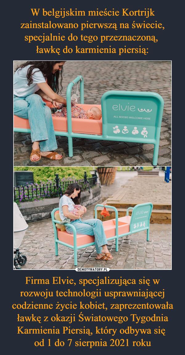 Firma Elvie, specjalizująca się w rozwoju technologii usprawniającej codzienne życie kobiet, zaprezentowała ławkę z okazji Światowego Tygodnia Karmienia Piersią, który odbywa się od 1 do 7 sierpnia 2021 roku –