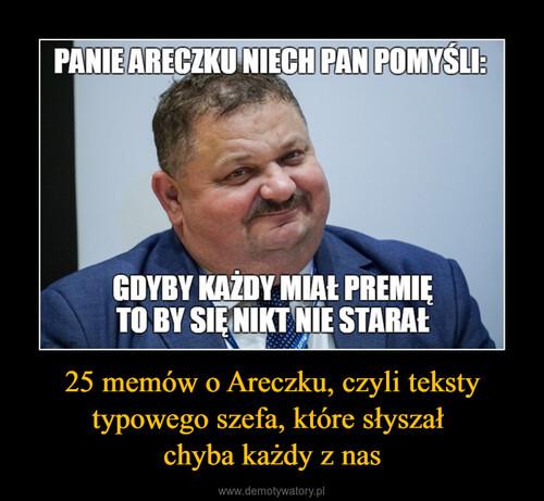 25 memów o Areczku, czyli teksty typowego szefa, które słyszał  chyba każdy z nas