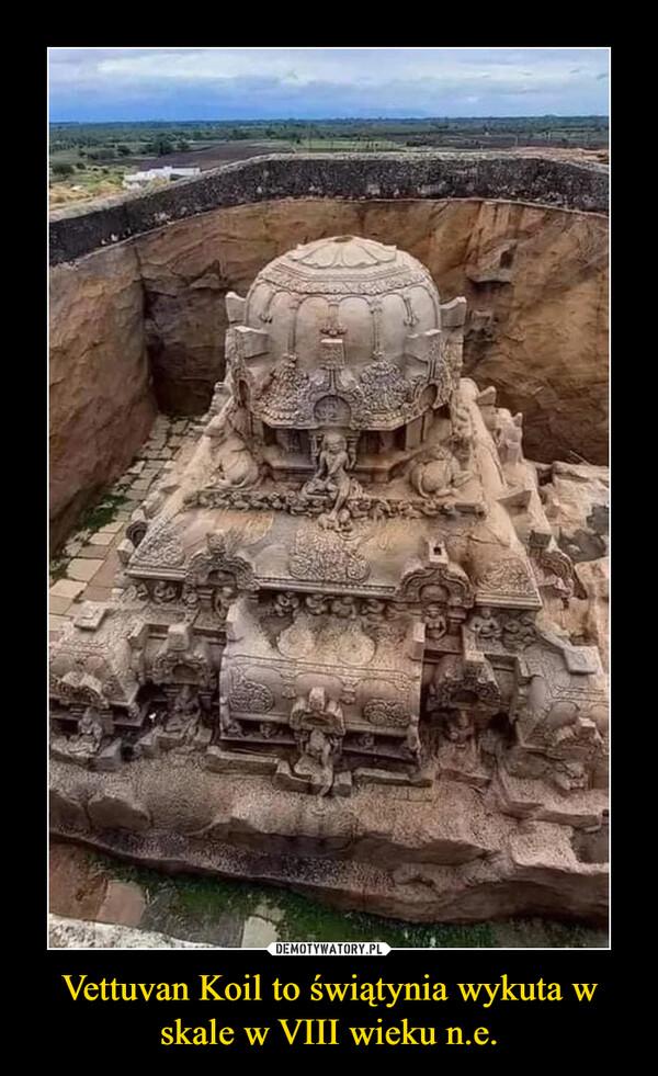 Vettuvan Koil to świątynia wykuta w skale w VIII wieku n.e. –