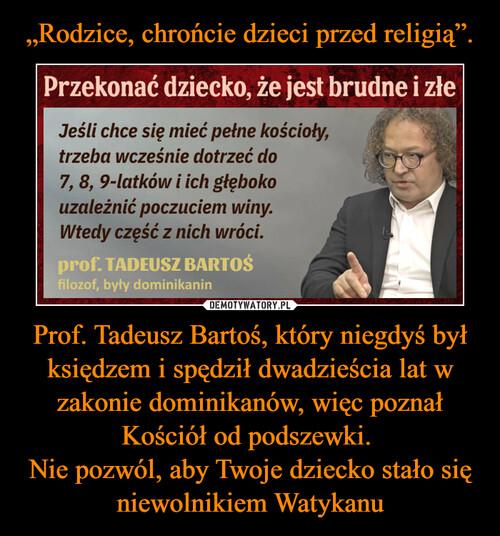 """""""Rodzice, chrońcie dzieci przed religią"""". Prof. Tadeusz Bartoś, który niegdyś był księdzem i spędził dwadzieścia lat w zakonie dominikanów, więc poznał Kościół od podszewki.  Nie pozwól, aby Twoje dziecko stało się niewolnikiem Watykanu"""