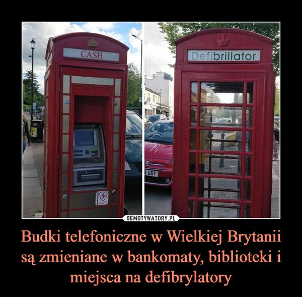 Budki telefoniczne w Wielkiej Brytanii są zmieniane w bankomaty, biblioteki i miejsca na defibrylatory –