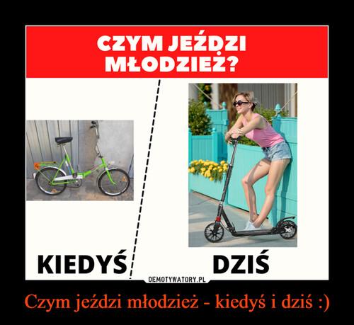 Czym jeździ młodzież - kiedyś i dziś :)