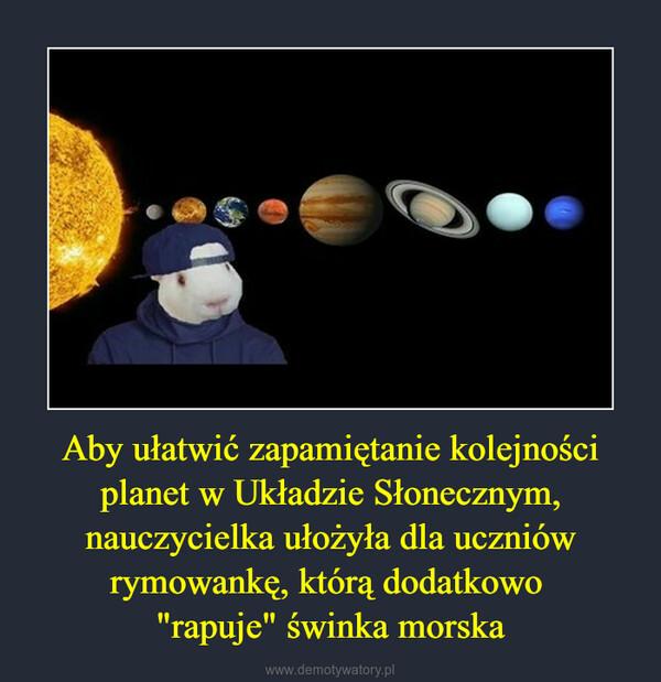 """Aby ułatwić zapamiętanie kolejności planet w Układzie Słonecznym, nauczycielka ułożyła dla uczniów rymowankę, którą dodatkowo """"rapuje"""" świnka morska –"""