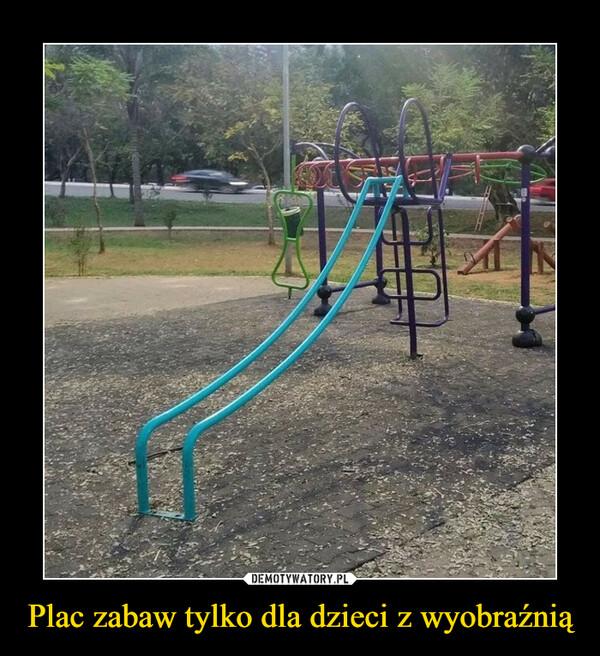Plac zabaw tylko dla dzieci z wyobraźnią –