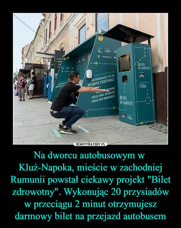 """Na dworcu autobusowym w  Kluż-Napoka, mieście w zachodniej Rumunii powstał ciekawy projekt """"Bilet zdrowotny"""". Wykonując 20 przysiadów w przeciągu 2 minut otrzymujesz darmowy bilet na przejazd autobusem –"""
